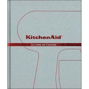 kitchen aid cbshopfr le livre de cuisine pour robots comparer avec. Black Bedroom Furniture Sets. Home Design Ideas