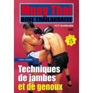 Muay Thai Boxe Thaïlandaise - Volume 3 : Les techniques de jambes et de genoux