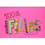 Manuel '100% Atelier filles : 100 bricolages créatifs et rigolos!'