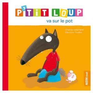 Editions Auzou Livre d'éveil : P'tit Loup va sur le pot
