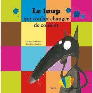Editions Auzou Livre Mes P'tits Albums : Le loup qui voulait changer de couleur