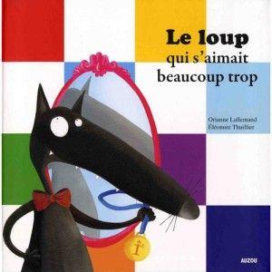 Editions Auzou Livre Mes P'tits Albums : Le loup qui s'aimait beaucoup trop
