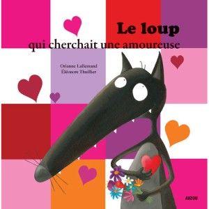 Editions Auzou Livre Mes P'tits Albums : Le loup qui cherchait une amoureuse