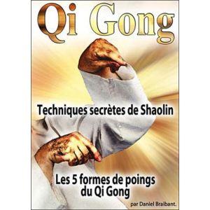 Qi Gong : Techniques secrètes de Shaolin : Les 5 formes du points du Qi Gong