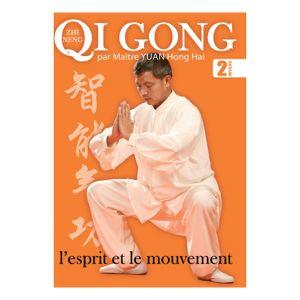 Qi Gong - Volume 2 : L'esprit et le mouvement