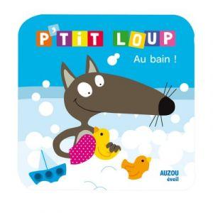 Editions Auzou Livre pour le bain : P'tit Loup Au bain !