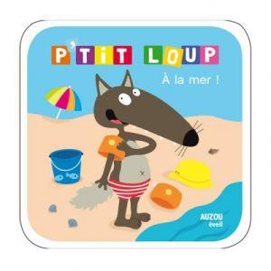 Editions Auzou Livre pour le bain : P'tit Loup à la mer !