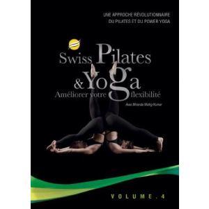 Swiss Pilates et Yoga - Volume 4 : Améliorer votre flexibilité