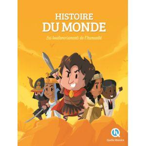 Quelle Histoire Editions Histoire du Monde: Les bouleversements de l'humanité