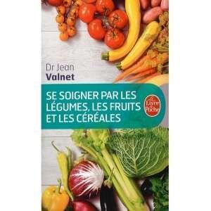 Docteur Valnet Livre Se soigner par les Légumes, les Fruits et les Céréales