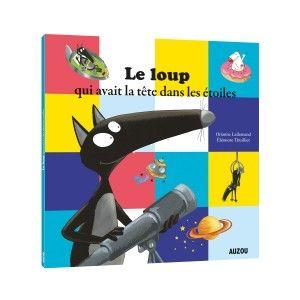 Editions Auzou Livre album Le loup qui avait la tête dans les étoiles