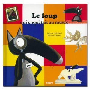 Editions Auzou Livre Mes P'tits Albums : Le Loup qui enquêtait au musée