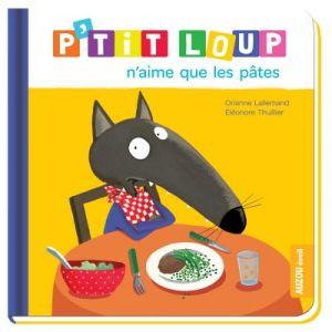 Editions Auzou Livre d'éveil : P'tit Loup n'aime que les pâtes