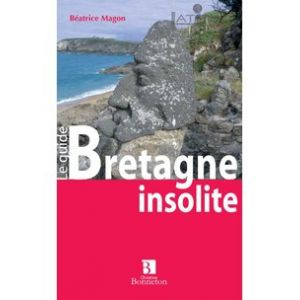 Guide BRETAGNE INSOLITE ET MYSTERIEUSE