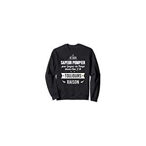 Idée Cadeau Sapeur Pompier - J'Ai Toujours Raison Sweatshirt