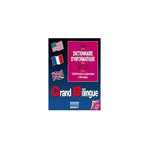 Grand Bilingue - Dictionnaire Informatique français-anglais-français / Version : 3